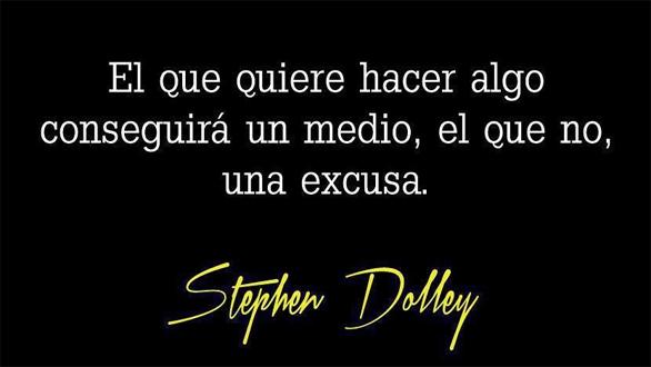 """""""El que quiera hacer algo conseguirá un medio, el que no, una excusa"""" S. Dolley"""